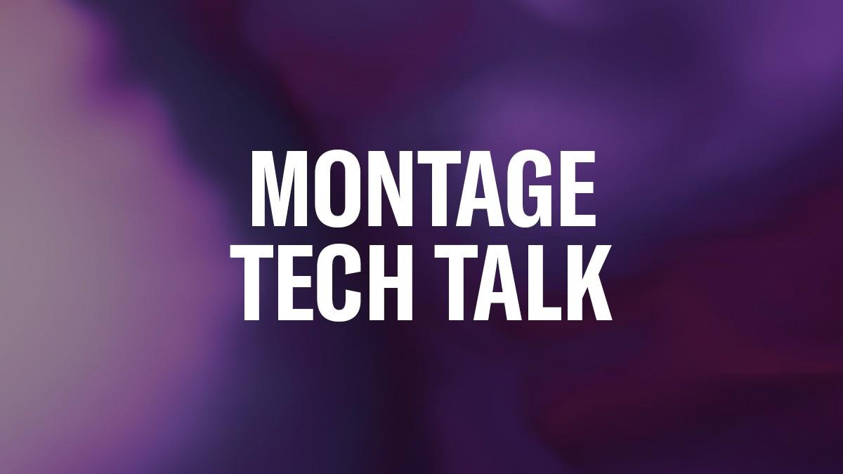 Montage-Tech-Talk