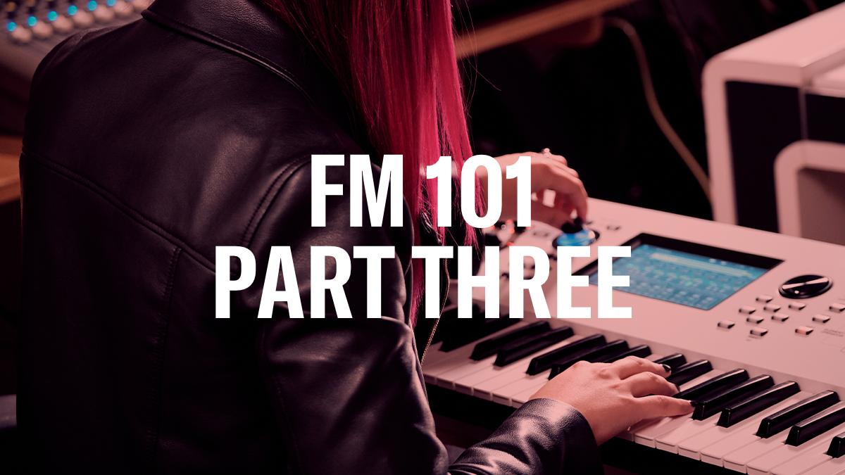 FM_101_Part_Three_YamahaSynth_BlogArticleHeader-Thumbnail-3